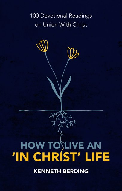How to Live an 'In Christ' Life: A New Book Announcement and How to Use the Book